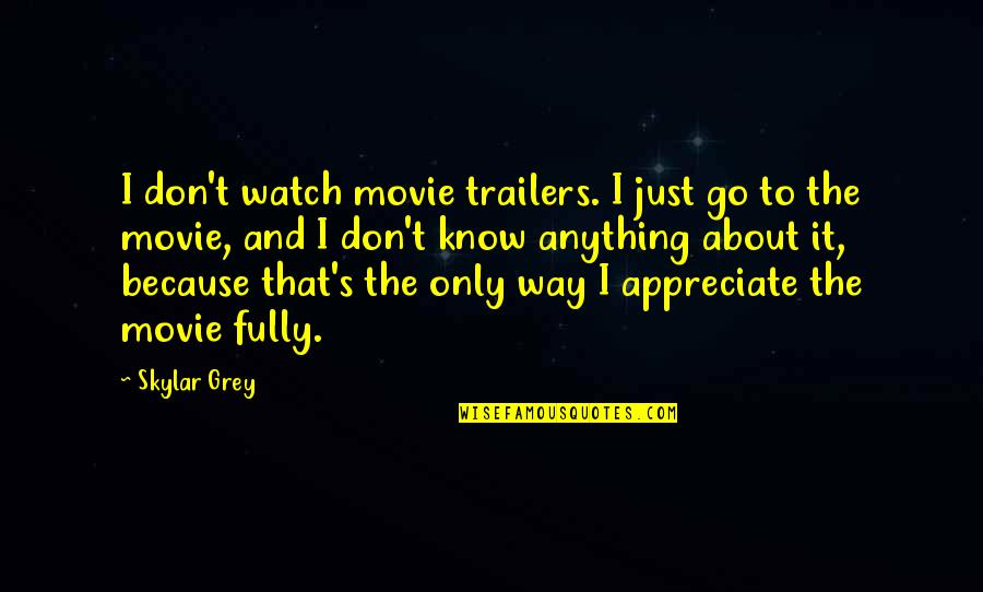 Way To Go Movie Quotes By Skylar Grey: I don't watch movie trailers. I just go