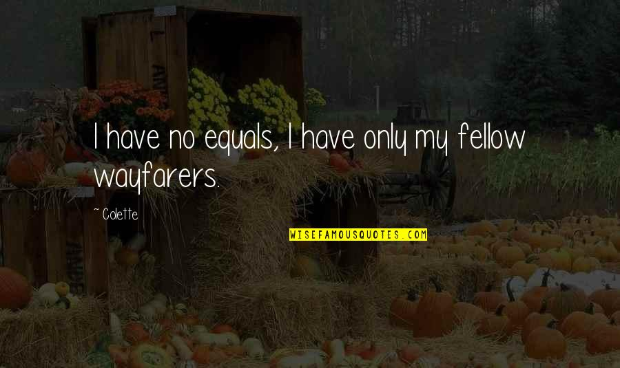 Wayfarers Quotes By Colette: I have no equals, I have only my