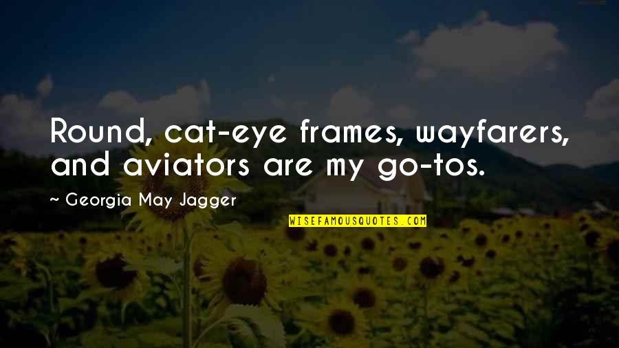 Wayfarers Quotes By Georgia May Jagger: Round, cat-eye frames, wayfarers, and aviators are my