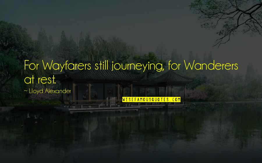 Wayfarers Quotes By Lloyd Alexander: For Wayfarers still journeying, for Wanderers at rest.