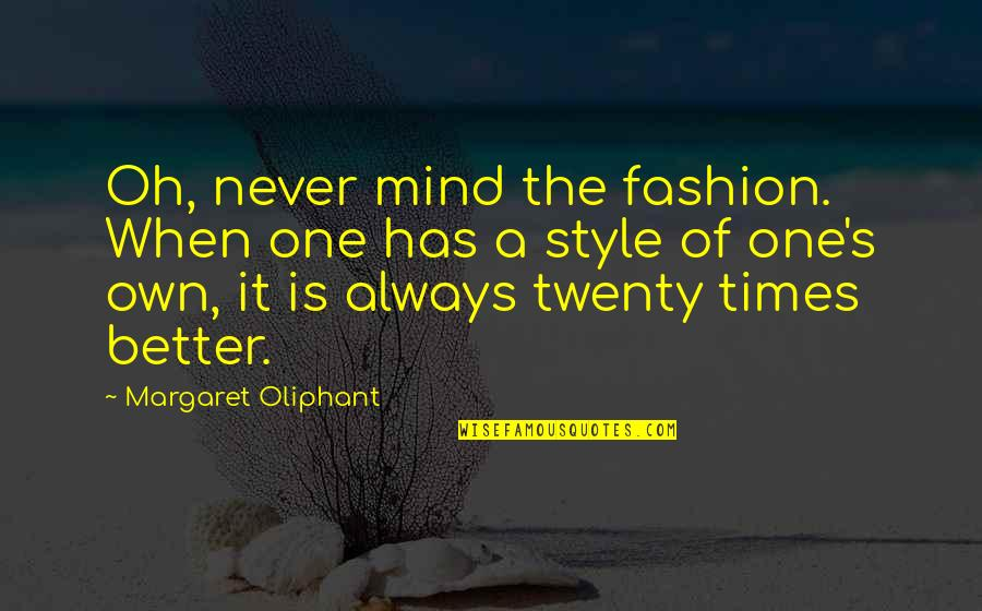 Wayfarers Quotes By Margaret Oliphant: Oh, never mind the fashion. When one has