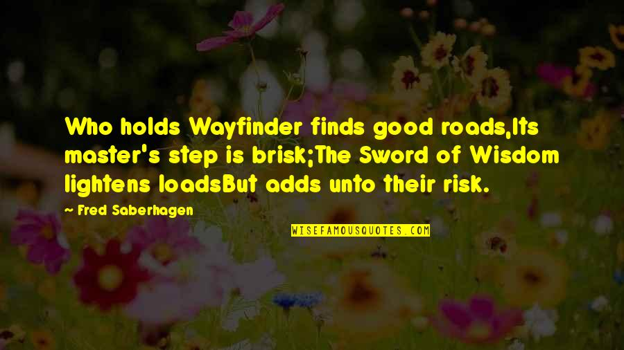 Wayfinder Quotes By Fred Saberhagen: Who holds Wayfinder finds good roads,Its master's step