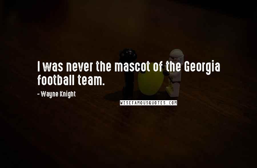 Wayne Knight quotes: I was never the mascot of the Georgia football team.