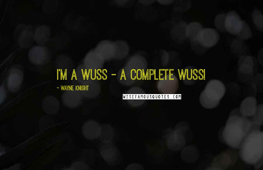 Wayne Knight quotes: I'm a wuss - a complete wuss!