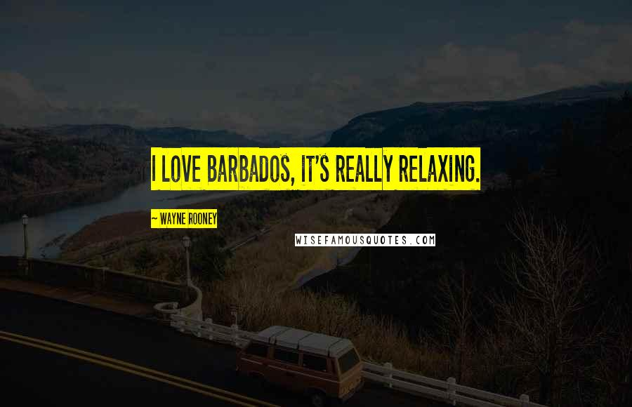 Wayne Rooney quotes: I love Barbados, it's really relaxing.