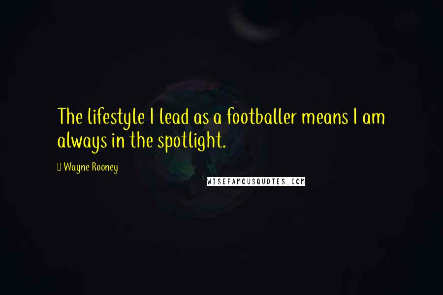 Wayne Rooney quotes: The lifestyle I lead as a footballer means I am always in the spotlight.