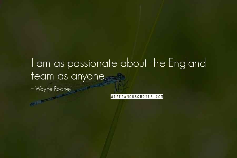 Wayne Rooney quotes: I am as passionate about the England team as anyone.