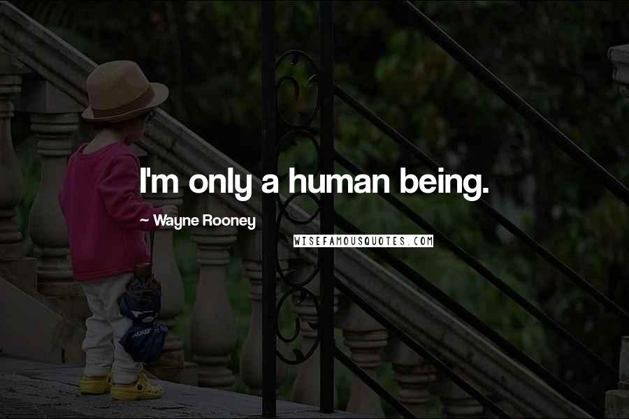Wayne Rooney quotes: I'm only a human being.