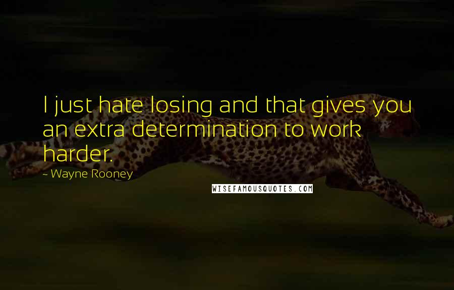 Wayne Rooney quotes: I just hate losing and that gives you an extra determination to work harder.
