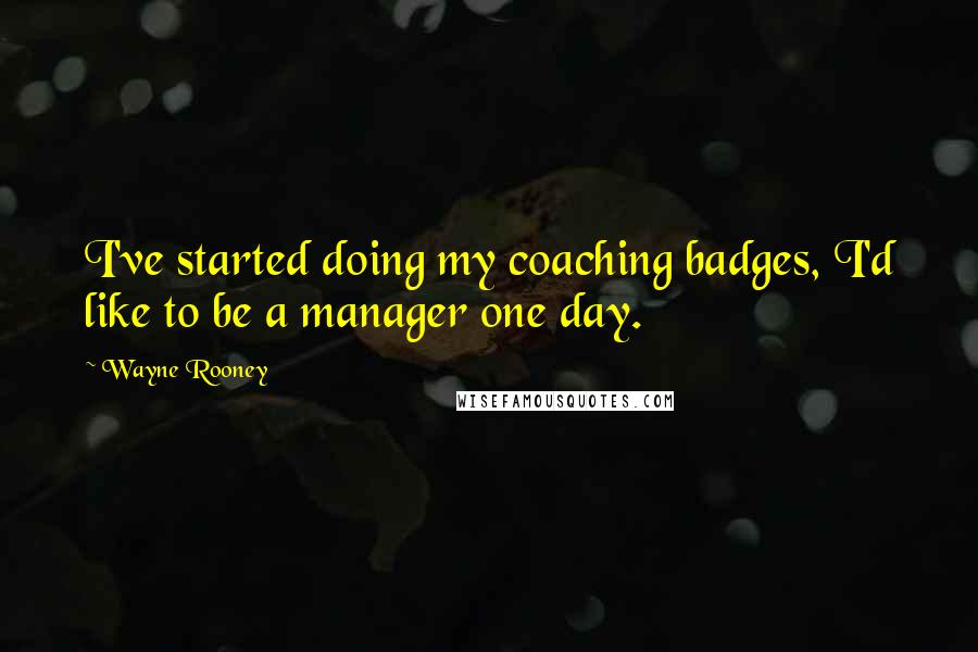 Wayne Rooney quotes: I've started doing my coaching badges, I'd like to be a manager one day.