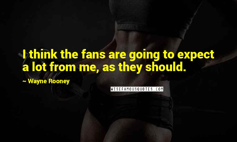 Wayne Rooney quotes: I think the fans are going to expect a lot from me, as they should.