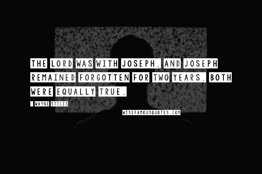 Wayne Stiles quotes: The Lord was with Joseph, and Joseph remained forgotten for two years. Both were equally true.