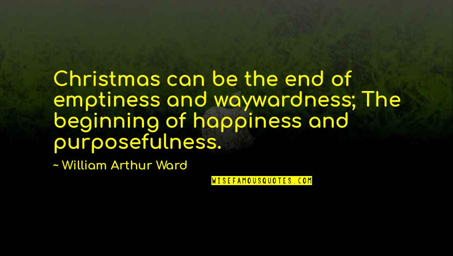 Waywardness Quotes By William Arthur Ward: Christmas can be the end of emptiness and