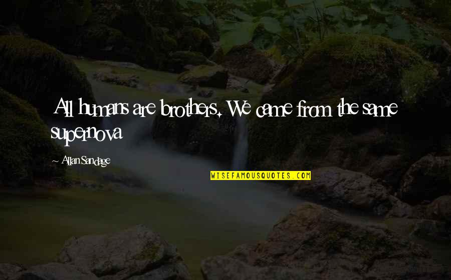 We All Are Same Quotes By Allan Sandage: All humans are brothers. We came from the