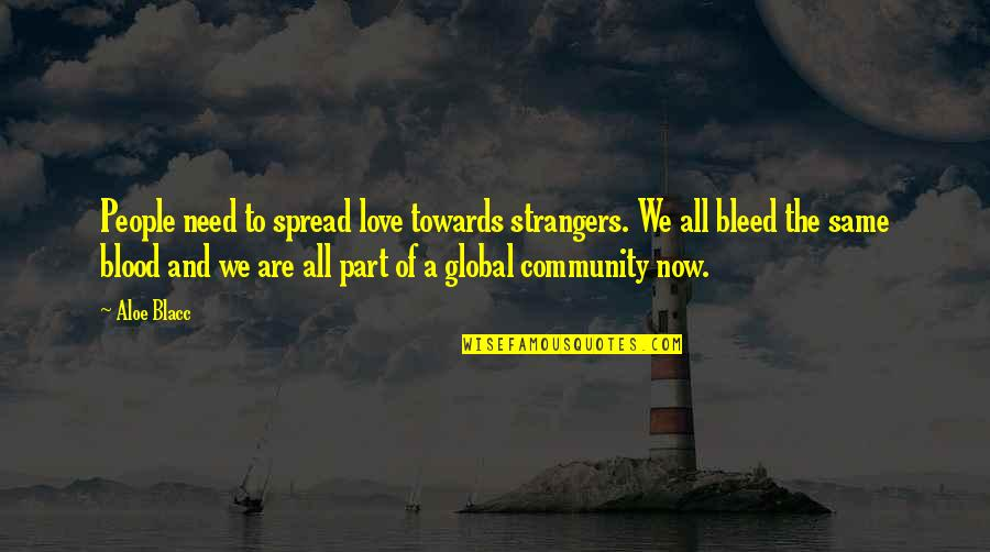 We All Are Same Quotes By Aloe Blacc: People need to spread love towards strangers. We