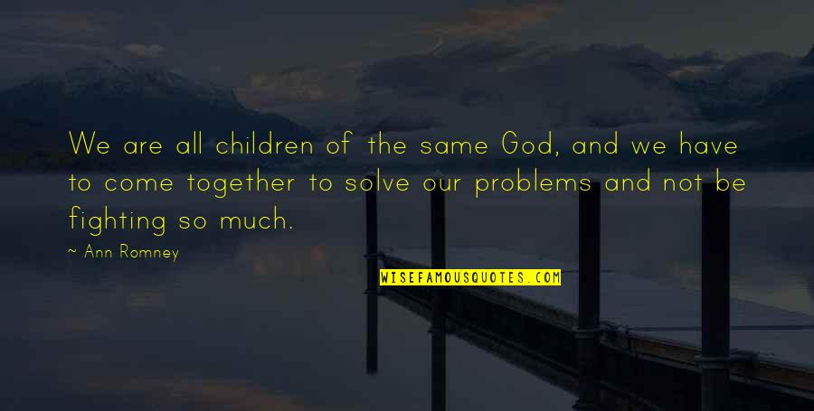 We All Are Same Quotes By Ann Romney: We are all children of the same God,