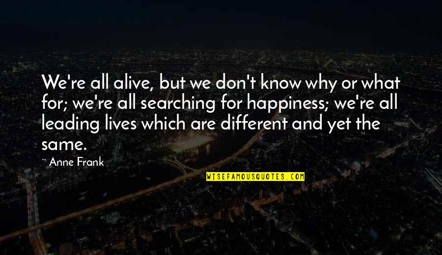 We All Are Same Quotes By Anne Frank: We're all alive, but we don't know why