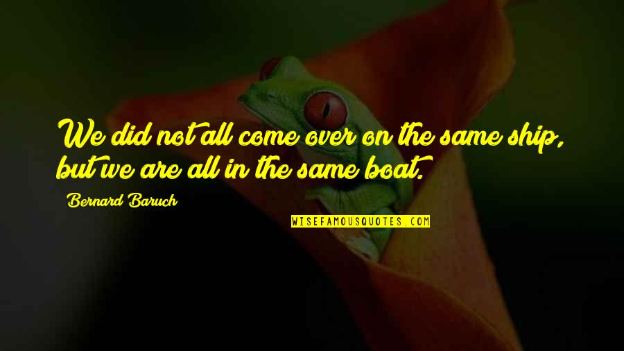 We All Are Same Quotes By Bernard Baruch: We did not all come over on the