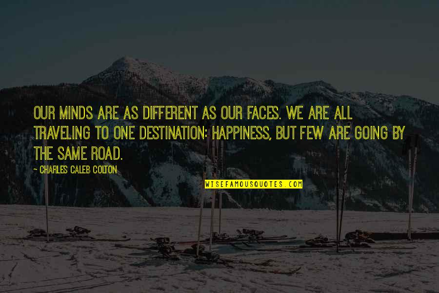 We All Are Same Quotes By Charles Caleb Colton: Our minds are as different as our faces.