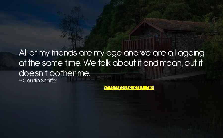 We All Are Same Quotes By Claudia Schiffer: All of my friends are my age and