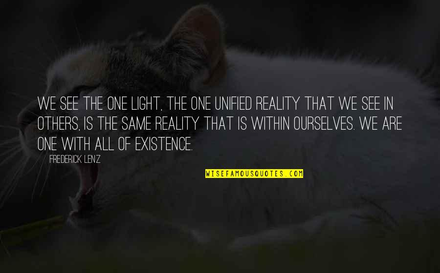 We All Are Same Quotes By Frederick Lenz: We see the one light, the one unified