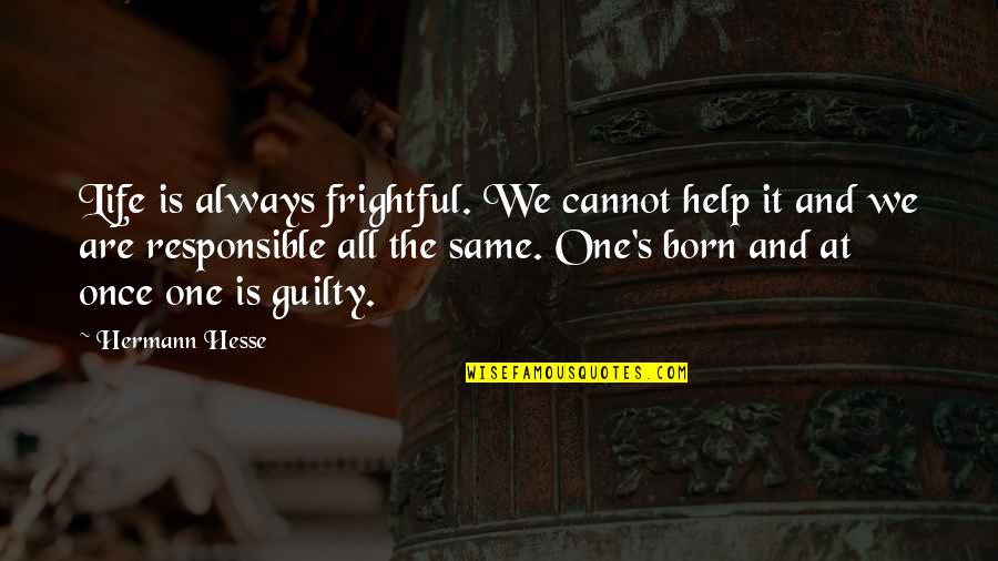 We All Are Same Quotes By Hermann Hesse: Life is always frightful. We cannot help it