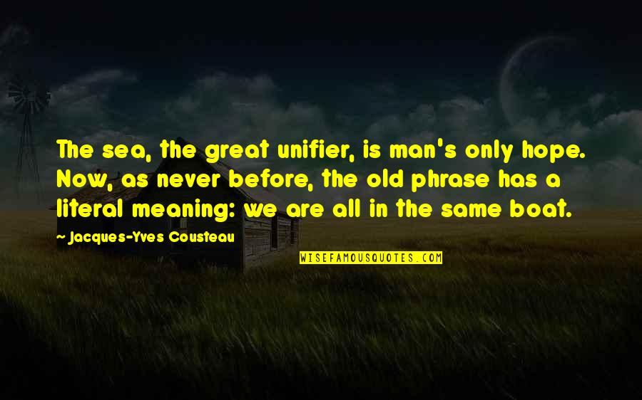 We All Are Same Quotes By Jacques-Yves Cousteau: The sea, the great unifier, is man's only