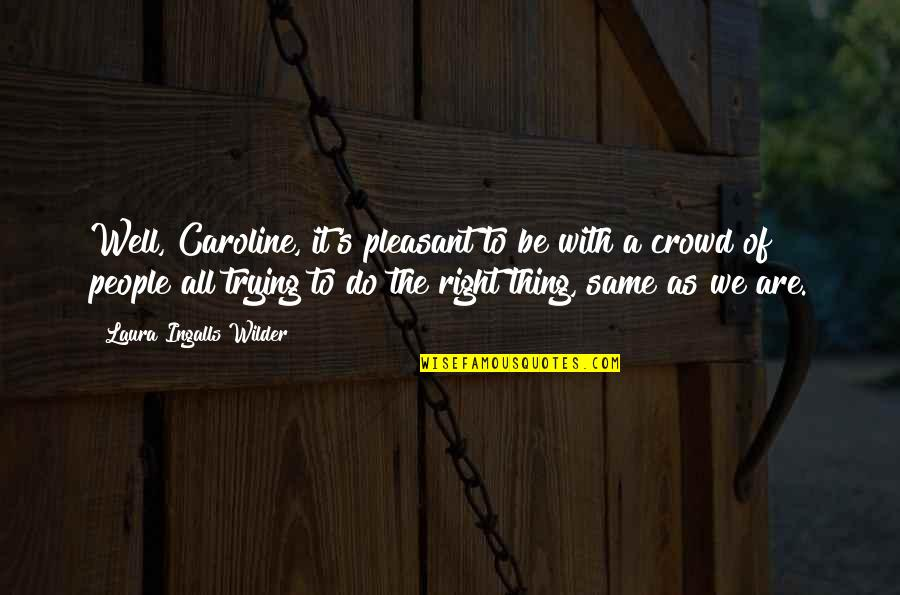 We All Are Same Quotes By Laura Ingalls Wilder: Well, Caroline, it's pleasant to be with a