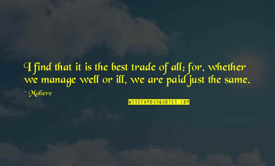 We All Are Same Quotes By Moliere: I find that it is the best trade