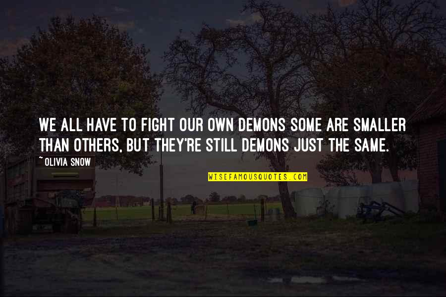 We All Are Same Quotes By Olivia Snow: We all have to fight our own demons