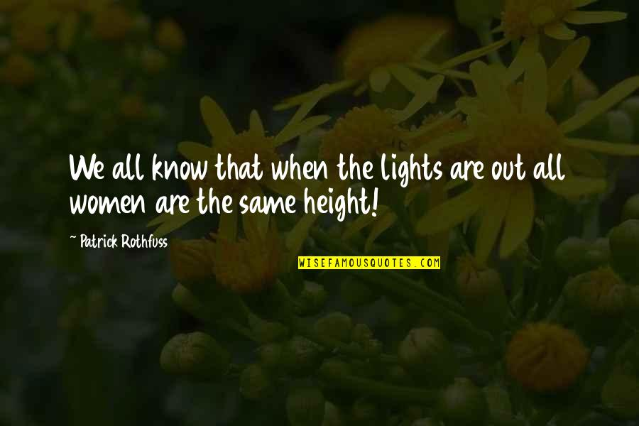 We All Are Same Quotes By Patrick Rothfuss: We all know that when the lights are