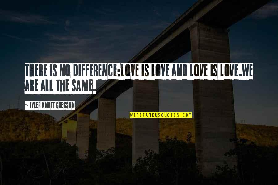We All Are Same Quotes By Tyler Knott Gregson: There is no difference:Love is love and love