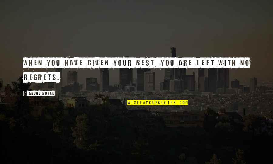 We All Have Regrets Quotes By Abdul Mueed: When you have given your best, you are