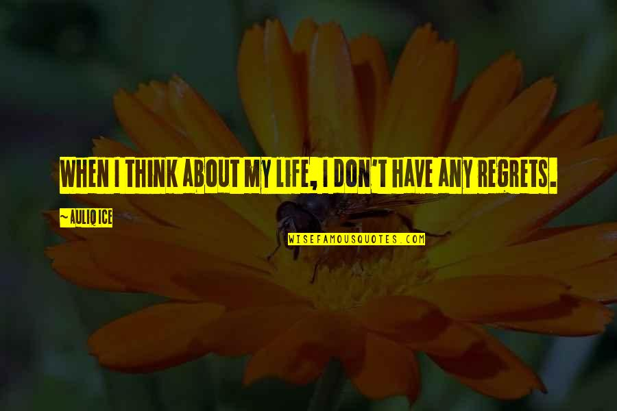 We All Have Regrets Quotes By Auliq Ice: When I think about my life, I don't
