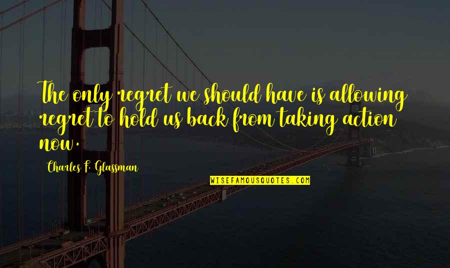We All Have Regrets Quotes By Charles F. Glassman: The only regret we should have is allowing