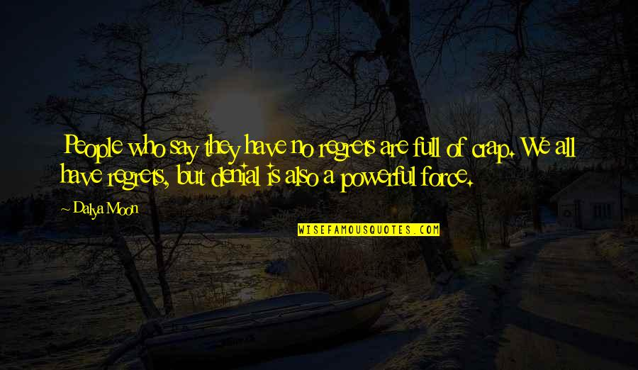 We All Have Regrets Quotes By Dalya Moon: People who say they have no regrets are
