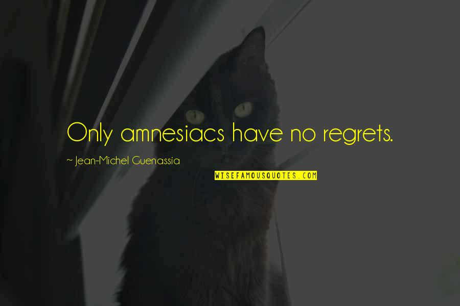 We All Have Regrets Quotes By Jean-Michel Guenassia: Only amnesiacs have no regrets.