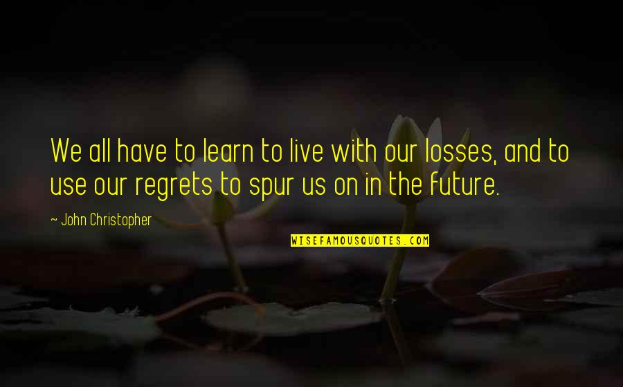 We All Have Regrets Quotes By John Christopher: We all have to learn to live with