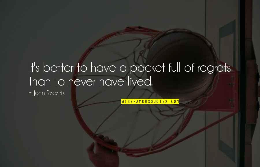 We All Have Regrets Quotes By John Rzeznik: It's better to have a pocket full of