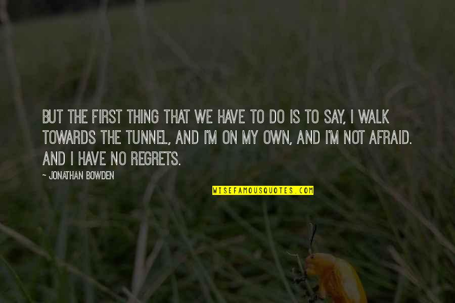 We All Have Regrets Quotes By Jonathan Bowden: But the first thing that we have to