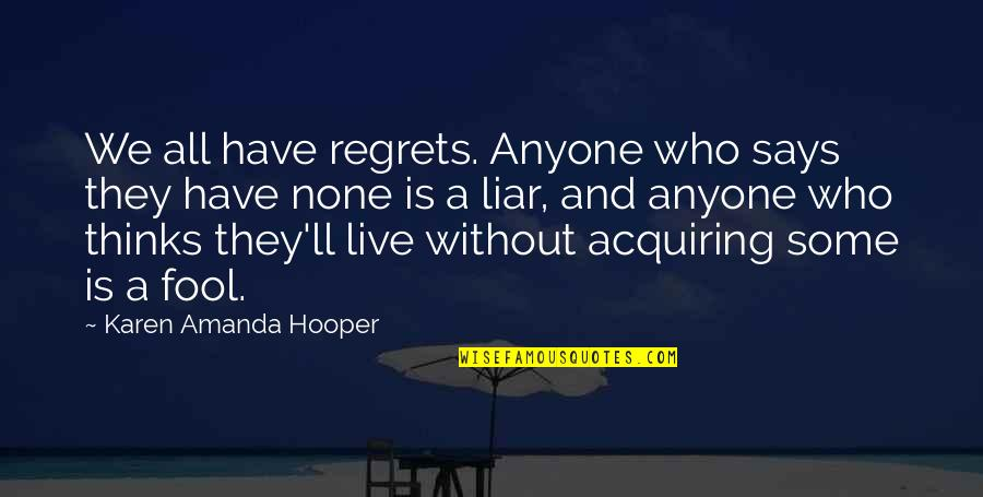 We All Have Regrets Quotes By Karen Amanda Hooper: We all have regrets. Anyone who says they