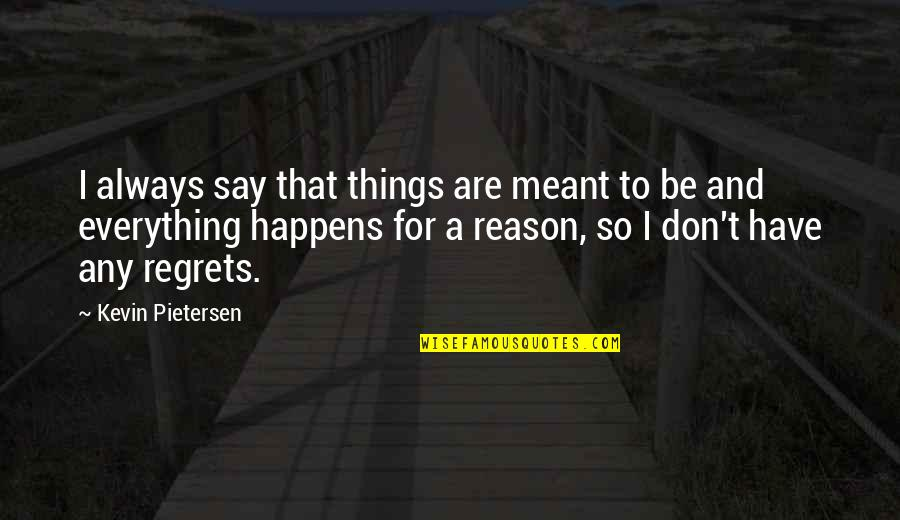 We All Have Regrets Quotes By Kevin Pietersen: I always say that things are meant to