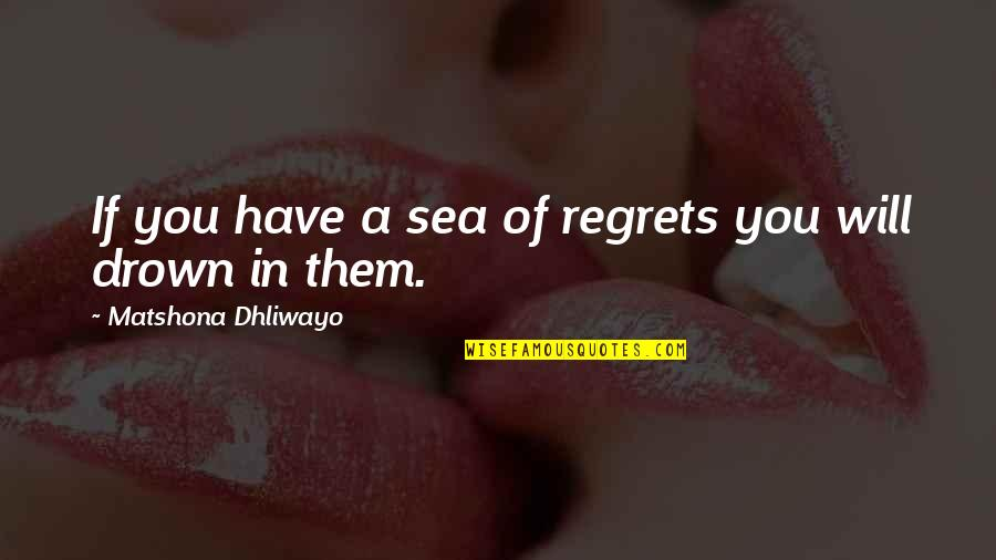 We All Have Regrets Quotes By Matshona Dhliwayo: If you have a sea of regrets you