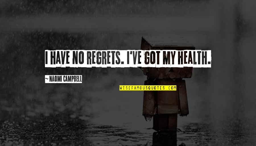 We All Have Regrets Quotes By Naomi Campbell: I have no regrets. I've got my health.