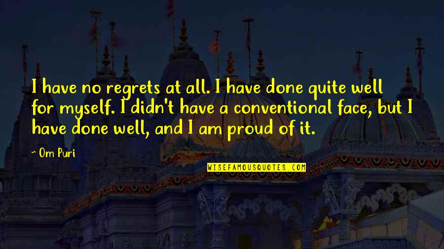 We All Have Regrets Quotes By Om Puri: I have no regrets at all. I have