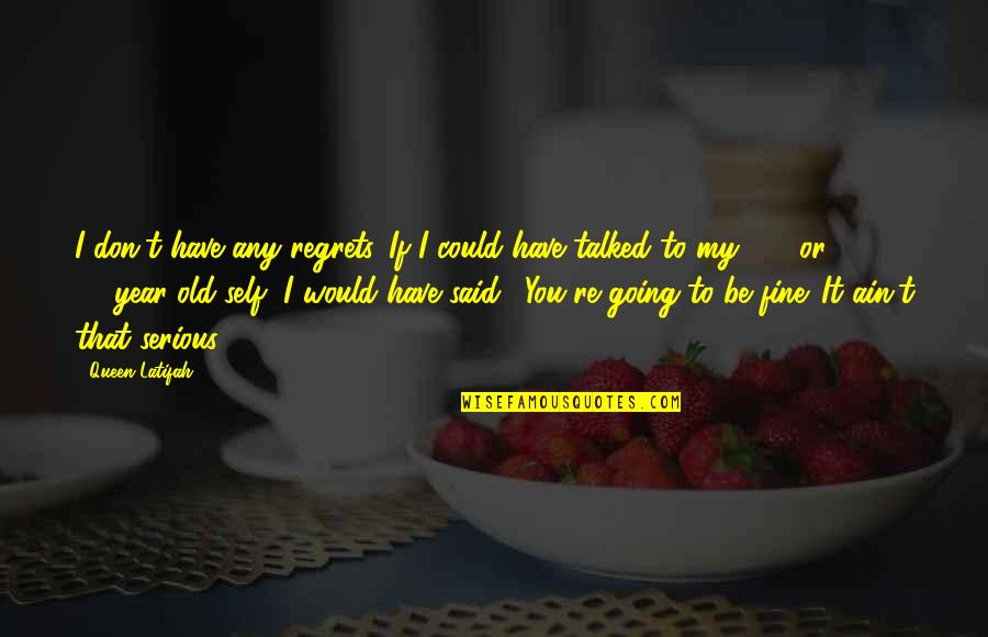 We All Have Regrets Quotes By Queen Latifah: I don't have any regrets. If I could