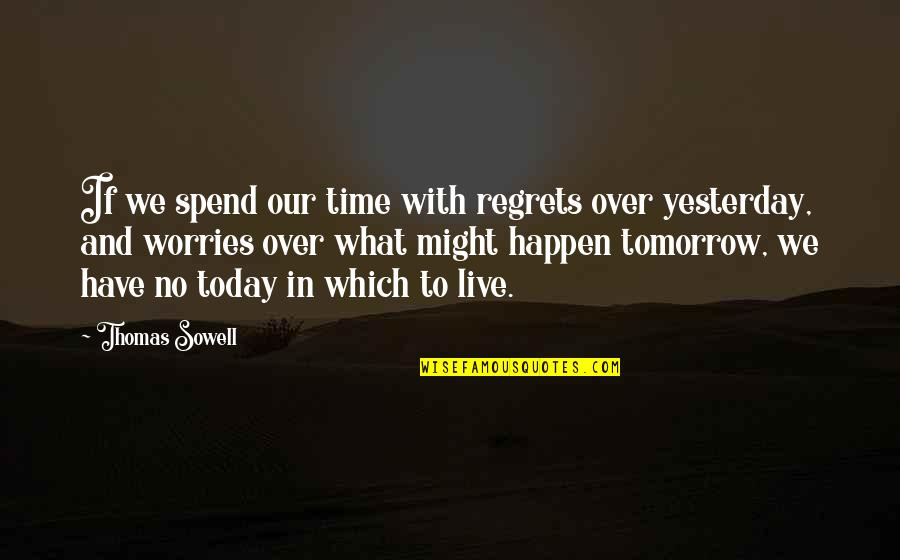 We All Have Regrets Quotes By Thomas Sowell: If we spend our time with regrets over