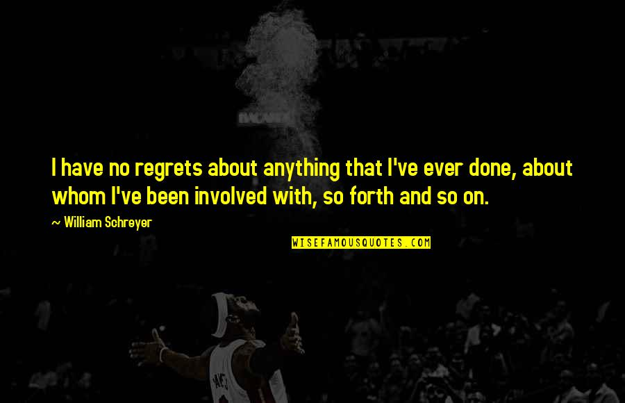 We All Have Regrets Quotes By William Schreyer: I have no regrets about anything that I've