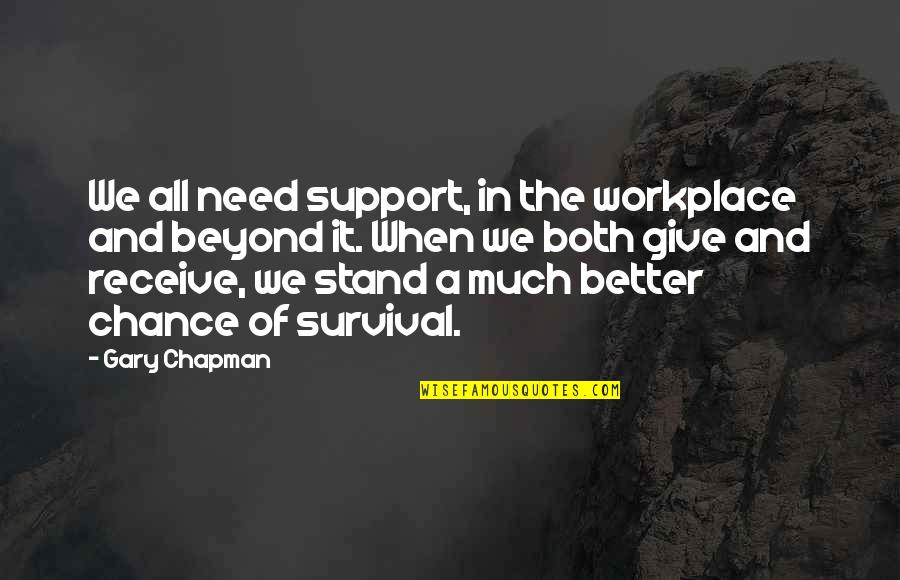 We All Need Support Quotes By Gary Chapman: We all need support, in the workplace and