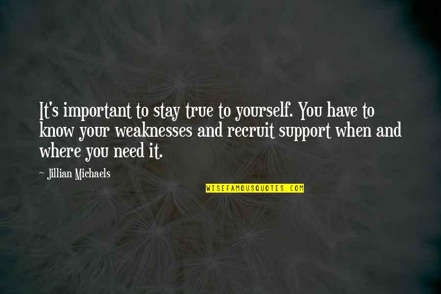 We All Need Support Quotes By Jillian Michaels: It's important to stay true to yourself. You